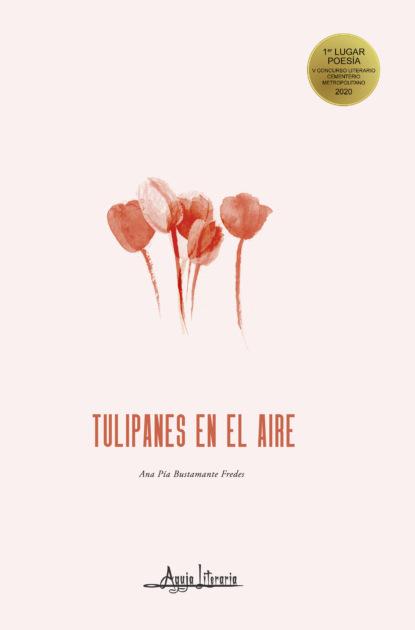 Ana Pía Bustamante Fredes Tulipanes en el aire georges didi huberman gestos de aire y de piedra