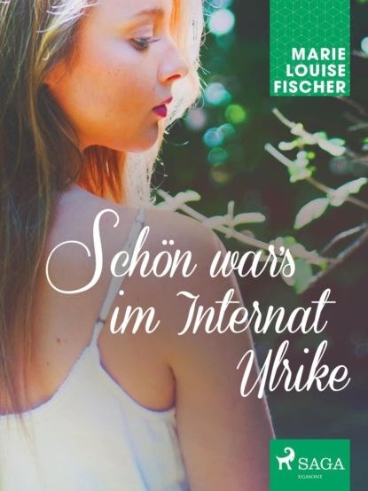 Marie Louise Fischer Schön war's im Internat Ulrike ulrike schäfer liebesgedichte für die handtasche