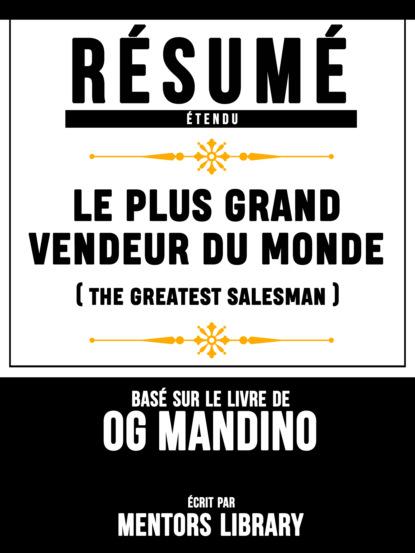 Фото - Mentors Library Resume Etendu: Le Plus Grand Vendeur Du Monde (The Greatest Salesman) - Base Sur Le Livre De Og Mandino mentors library résumé etendu 10% plus heureux 10% happier basé sur le livre de dan harris