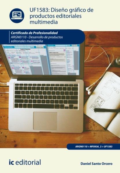 Daniel Santo Orcero Diseño gráfico de productos editoriales multimedia. ARGN0110 francisco sergio cobos jiménez proyectos de productos editoriales multimedia argn0110