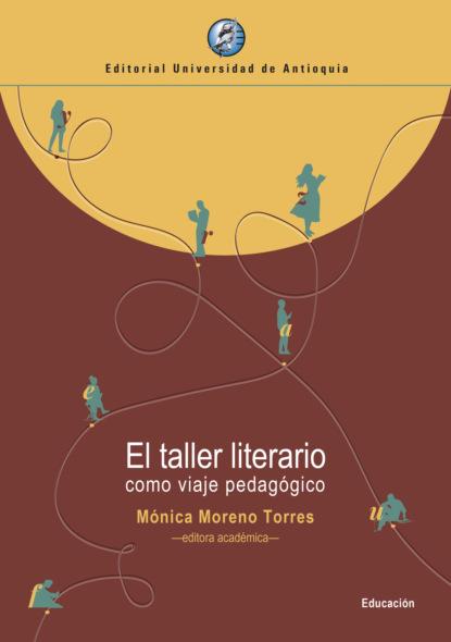 Фото - Mónica Moreno Torres El taller literario como viaje pedagógico vincent dubois sujetos en la burocracia