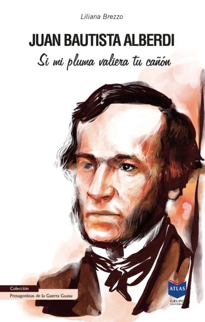 Liliana M. Brezzo Juan Bautista Alberdi