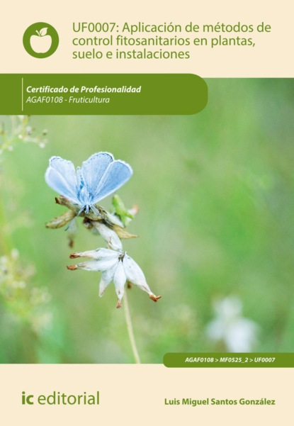Luis Miguel Santos González Aplicación de métodos de control fitosanitarios en plantas, suelo e instalaciones. AGAF0108 бонапарт м женская сексуальность de la sexualit e de la femme