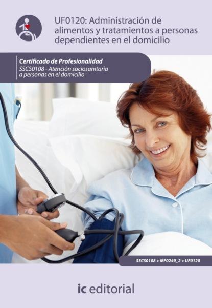 Ana Rosa Muñoz Sánchez Administración de alimentos y tratamientos a personas dependientes en el domicilio. SSCS0108 недорого