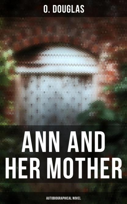 Фото - O. Douglas Ann and Her Mother (Autobiographical Novel) o douglas the setons historical novel