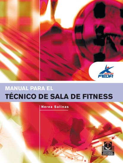 Nerea Salinas Manual para el técnico de sala de fitness (Color) santiago rojano ramos dibujo técnico para la transformación de polímeros quit0209