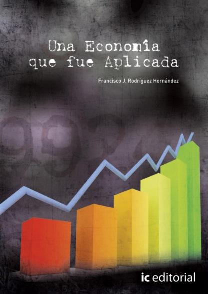 Francisco J. Rodríguez Hernández Una economía que fue aplicada недорого