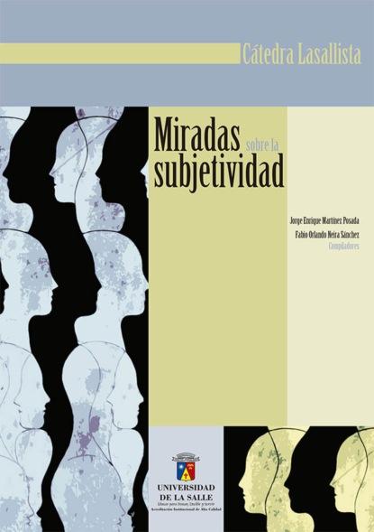 Jorge Eliécer Martínez Posada Miradas sobre la subjetividad gabriela gonzalez políticas espacios y prácticas de memoria