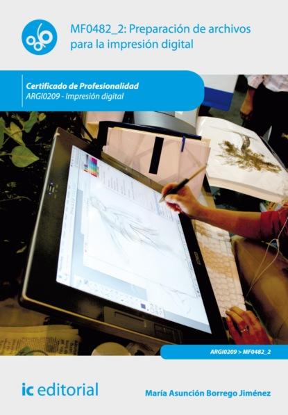 María Asunción Borrego Jiménez Preparación de archivos para la impresión digital. ARGI0209 antonio josé díaz román mantenimiento seguridad y tratamiento de los residuos en la impresión digital argi0209