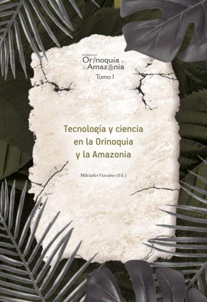 Diana Patricia Barajas Pardo Tecnología y ciencia en la Orinoquia y la Amazonía недорого