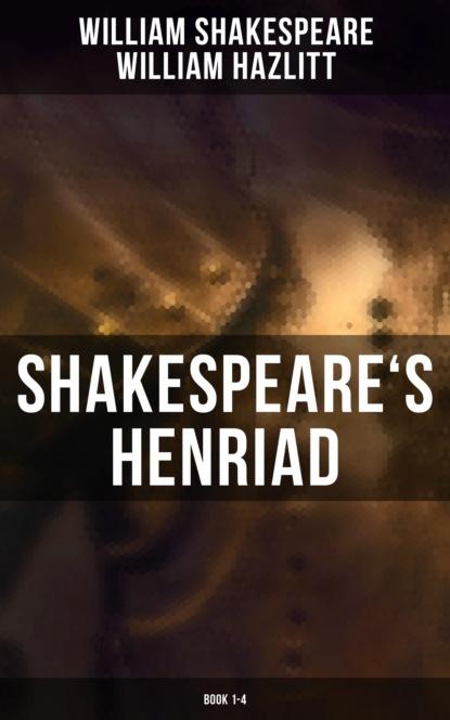 William Hazlitt Shakespeare's Henriad (Book 1-4) henry iv part ii