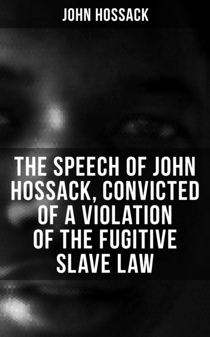 Фото - John Hossack The Speech of John Hossack, Convicted of a Violation of the Fugitive Slave Law john hostettler champions of the rule of law