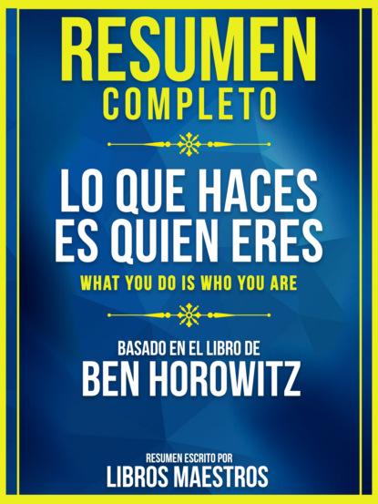 Resumen Completo: Lo Que Haces Es Quien Eres (What You Do Is Who You Are) - Basado En El Libro De Ben Horowitz