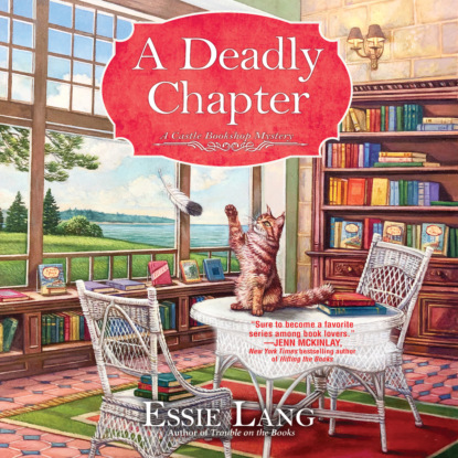 Essie Lang A Deadly Chapter - A Castle Bookshop Mystery, Book 3 (Unabridged) donna andrews some like it hawk a meg langslow mystery book 14 unabridged