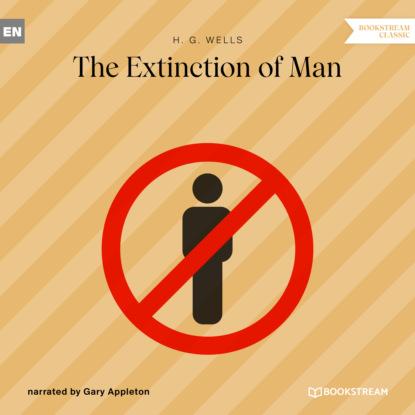 The Extinction of Man (Unabridged)