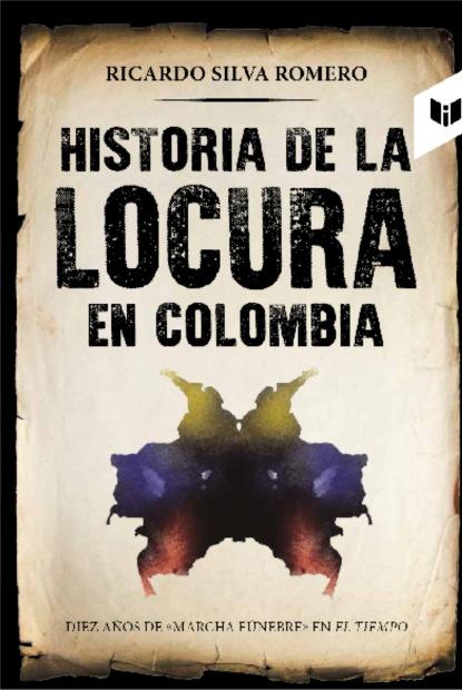 Ricardo Silva Moreno Historia de la locura en Colombia ricardo silva moreno historia de la locura en colombia