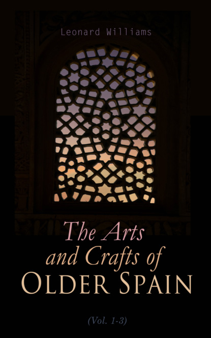 The Arts and Crafts of Older Spain (Vol. 1-3)