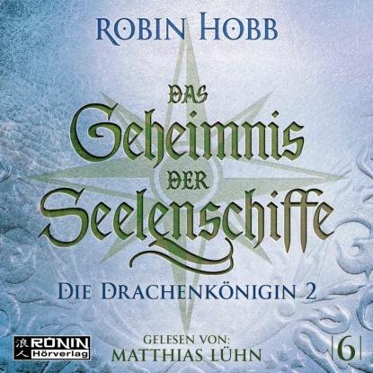 Робин Хобб Die Drachenkönigin, Teil 2 - Das Geheimnis der Seelenschiffe, Band 6 (ungekürzt) робин хобб die drachenkönigin teil 1 das geheimnis der seelenschiffe band 5 ungekürzt