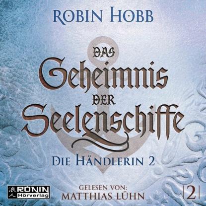 Робин Хобб Die Händlerin, Teil 2 - Das Geheimnis der Seelenschiffe, Band 2 (ungekürzt) робин хобб die drachenkönigin teil 1 das geheimnis der seelenschiffe band 5 ungekürzt