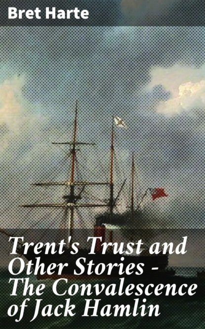 Trent's Trust and Other Stories — The Convalescence of Jack Hamlin