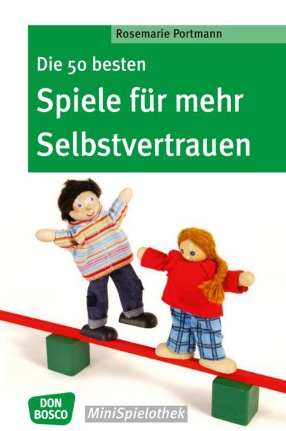 Rosemarie Portmann Die 50 besten Spiele für mehr Selbstvertrauen - eBook недорого