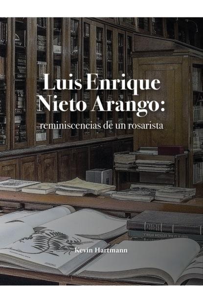 Kevin Hartmann Luis Enrique Nieto Arango: reminiscencias de un rosarista luis leal breve historia del cuento mexicano
