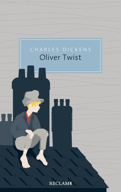 Oliver Twist oder Der Werdegang eines Jungen aus dem Armenhaus