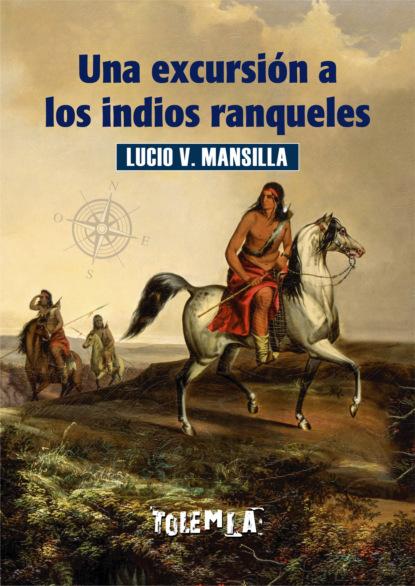 Lucio Victorio Mansilla Una excursión a los indios ranqueles celina g becerra jiménez indios españoles y africanos en los altos de jalisco