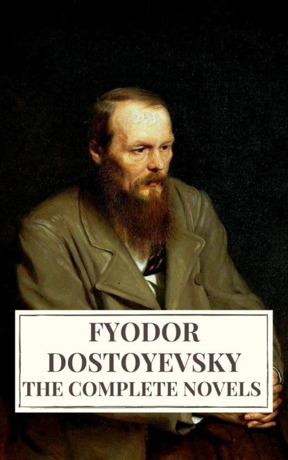 Fyodor Dostoevsky The Complete Novels of Fyodor Dostoyevsky fyodor dostoevsky fyodor dostoyevsky the complete novels