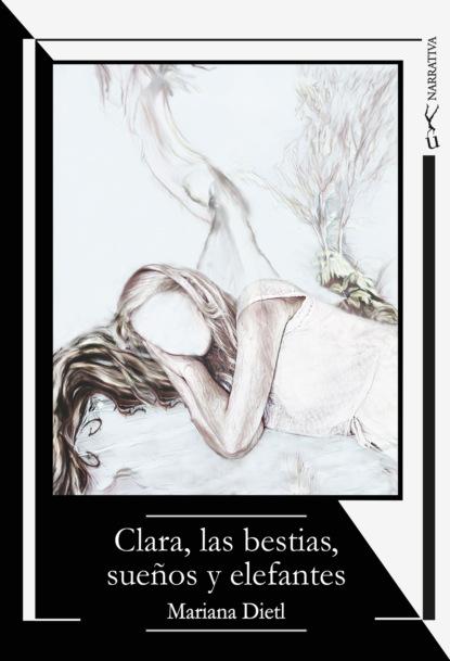 Mariana Dietl Clara, las bestias, sueños y elefantes francisca fortes o sumiço de mariana integral