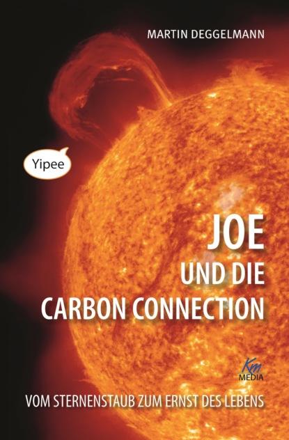 Martin Deggelmann Joe und die Carbon Connection becky smethurst das kleine buch vom großen knall und was im universum seitdem geschah ungekürzt