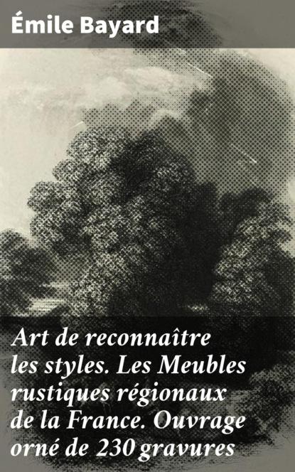 Фото - Emile Bayard Art de reconnaître les styles. Les Meubles rustiques régionaux de la France. Ouvrage orné de 230 gravures les art ists чехол