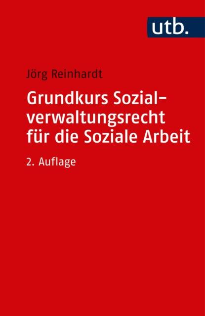 Jörg Reinhardt Grundkurs Sozialverwaltungsrecht für die Soziale Arbeit недорого