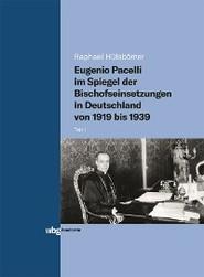 Eugenio Pacelli im Spiegel der Bischofseinsetzungen in Deutschland von 1919 bis 1939