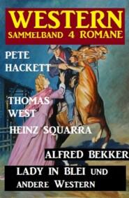 Western Sammelband 4 Romane: Lady in Blei und andere Western