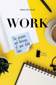 Work. The purpose and blessing of your daily labor