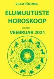 Mida toob veebruar 2021. Elumuutuste horoskoop