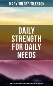 Daily Strength for Daily Needs: Bible Quotes, Spiritual Passages & Meditation Mantras