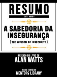 Resumo Estendido: A Sabedoria Da Insegurança (The Wisdom Of Insecurity) - Baseado No Livro De Alan Watts