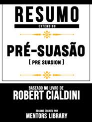 Resumo Estendido: Pré-Suasão (Pre Suasion) - Baseado No Livro De Robert Cialdini
