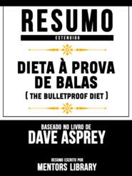 Resumo Estendido: Dieta À Prova De Balas (The Bulletproof Diet) - Baseado No Livro De Dave Asprey