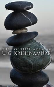 The Essential Works of U. G. Krishnamurti