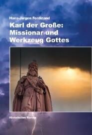 Karl der Große: Missionar und Werkzeug Gottes