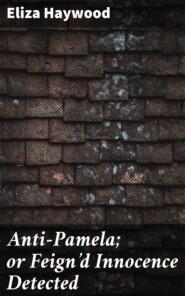 Anti-Pamela; or Feign\'d Innocence Detected