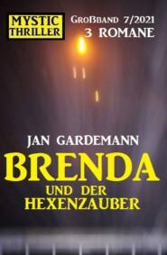 Brenda  und der Hexenzauber: Mystic Thriller Großband 3 Romane 7\/2021