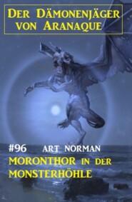 Moronthor in der Monsterhöhle: Der Dämonenjäger von Aranaque 96