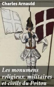 Les monumens religieux, militaires et civils du Poitou
