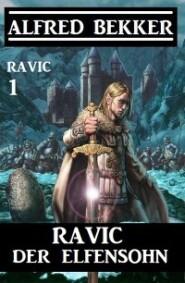 Ravic der Elfensohn: Ravic 1
