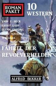 Fährte der Revolverhelden: Romanpaket 10 Western
