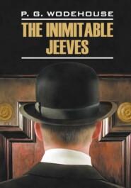The Inimitable Jeeves \/ Этот неподражаемый Дживс. Книга для чтения на английском языке